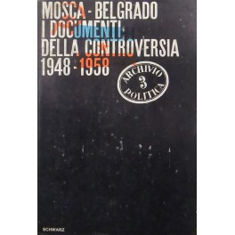 Mosca-Belgrado. I documenti della controversia 1948-1958