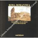 Roma romantica. Vedute di Roma e dei suoi dintorni